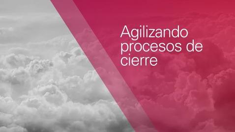 Thumbnail for entry Agilizando Procesos de Cierre
