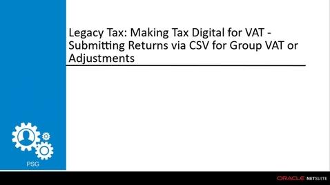 Thumbnail for entry NetSuite Global Tax: UK MTD Submitting Returns via CSV