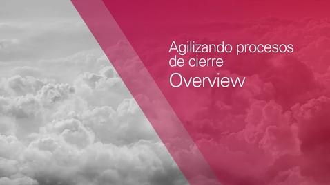 Thumbnail for entry Agilizando Procesos de Cierre - Overview