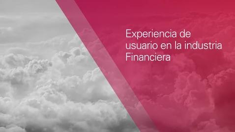Thumbnail for entry Experiencia de Usuario en la Industria Financiera