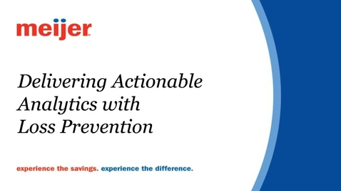 [Webcast] Meijer: Delivering Actionable Analytics with Loss Prevention Technology