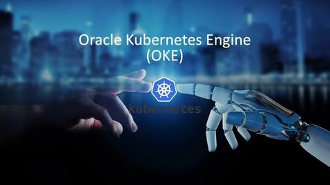 Thumbnail for entry Oracle Kubernetes Engine OKE - English version