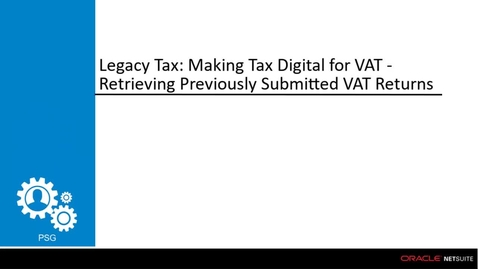 Thumbnail for entry NetSuite Global Tax: UK MTD Retrieving Previously Submitted VAT Returns