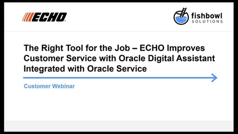 Thumbnail for entry The Right Tool for the Job – ECHO Improves Customer Service with Oracle Digital Assistant Integrated with Oracle Service