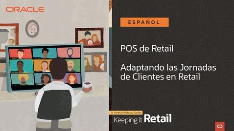 Thumbnail for entry Retail: POS - Adaptando las Jornadas de Clientes en Retail