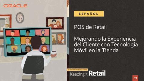 Thumbnail for entry Retail: POS - Mejorando la Experiencia del Cliente con Tecnología Móvil en la Tienda