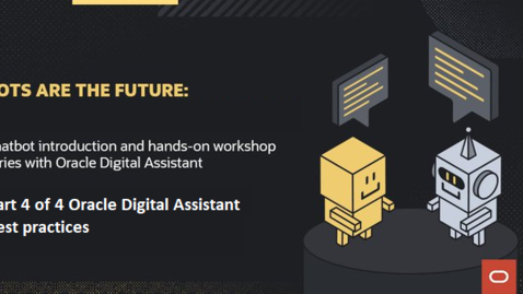 Thumbnail for entry Chatbot introduction and hands-on workshop series with Oracle Digital Assistant: Best practices - part 4 of 4