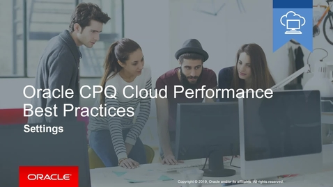Thumbnail for entry Oracle CPQ Cloud Performance Best Practices - Settings