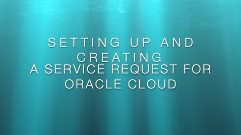 Thumbnail for entry How to Create a Service Request for Oracle Cloud