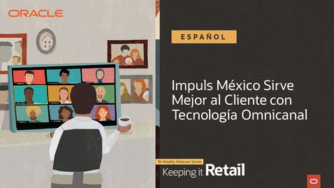 Thumbnail for entry Impuls México Sirve Mejor al Cliente con Tecnología Omnicanal