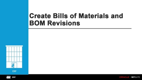 Thumbnail for entry ERP: Create Advanced Bills of Materials and BOM Revisions