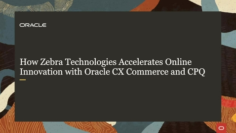 Thumbnail for entry How Zebra Technologies Created a Next Generation B2B Shopping Experience with CX Commerce + CPQ
