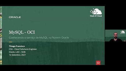 Thumbnail for entry Workshop Oracle Hack@Cloud 3ª Edição - Como usar o MySQL como serviço no OCI