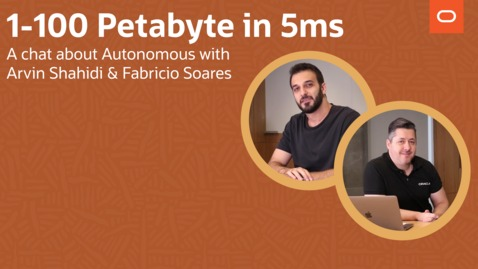 Thumbnail for entry 1-100 petabyte in 5ms  (  A chat about Autonomous with Arvin Shahidi & Fabricio Soares )