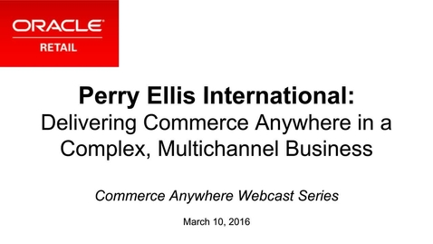 Thumbnail for entry [Webcast] Perry Ellis International: Delivering Commerce Anywhere in a Complex, Multichannel Business