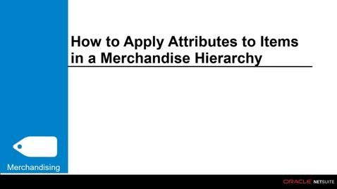 Thumbnail for entry Commerce Merchandising: How to Apply Attributes to Items in a Merchandise Hierarchy