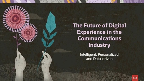 Thumbnail for entry The future of customer experience in the communications industry: intelligent, personalized and data-driven