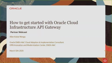 Thumbnail for entry Partner Webcast – How to get started with Oracle Cloud Infrastructure API Gateway - (2020/03/12)