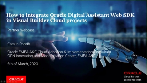 Thumbnail for entry Partner Webcast – How to integrate Oracle Digital Assistant Web SDK in Visual Builder Cloud projects (2020/03/05)