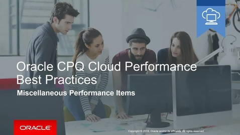 Thumbnail for entry Oracle CPQ Cloud Performance Best Practices - Misc. Performance Items