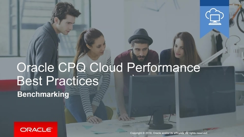 Thumbnail for entry Oracle CPQ Cloud Performance Best Practices - Benchmarking