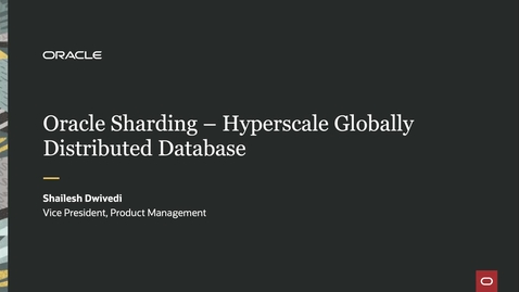 Thumbnail for entry Hyperscale and Geographically distributed databases with Oracle Sharding