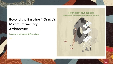 Thumbnail for entry Beyond the Baseline ~ Oracle's Maximum Security Architecture