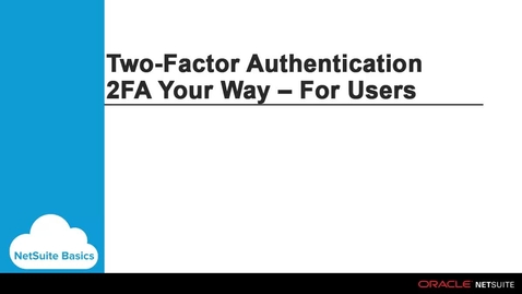 Thumbnail for entry NetSuite Basics: 2FA Delivered Your Way for Users