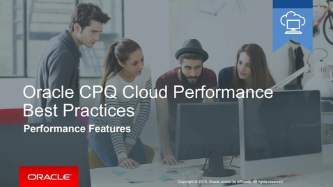Thumbnail for entry Oracle CPQ Cloud Performance Best Practices - Performance Features