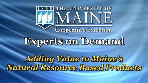 Thumbnail for entry How UMaine Adds Value to Maine's Natural Resource Based Products