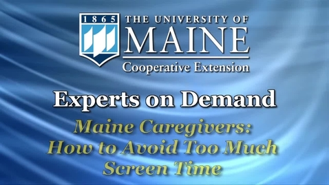 Thumbnail for entry Maine Caregivers: How to Avoid Too Much Screen Time