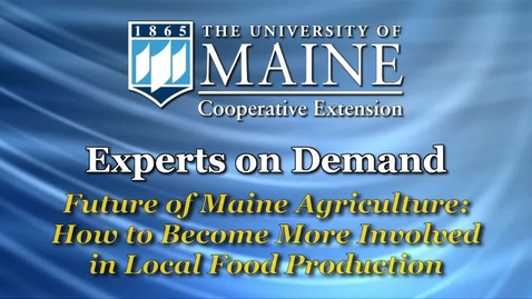 Thumbnail for entry Future of Maine Agriculture: How to Become More Involved in Local Food Production
