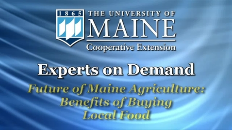 Thumbnail for entry Future of Maine Agriculture: Benefits of Buying Local Food