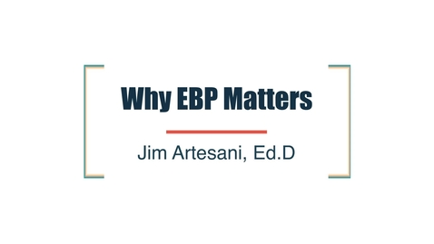 Thumbnail for entry Why Evidence Based Practice matters?