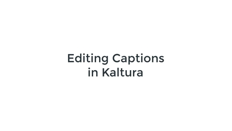 Thumbnail for entry Editing Captions in Kaltura