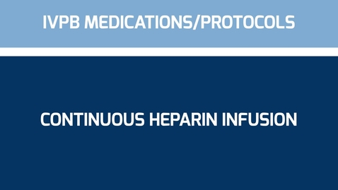 Thumbnail for entry IVPB Medications-Protocols Continuous Heparin Infusion