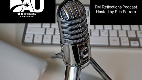 Thumbnail for entry PM Reflections, an interview with former Program Managers to share their lessons learned and insights on leading major acquisition programs.