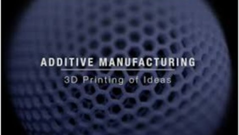 Thumbnail for entry Additive Manufacturing Lesson 6.1