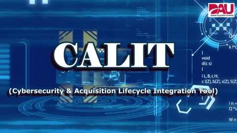 Thumbnail for entry Cybersecurity and Acquisition Lifecycle Integration Tool (CALIT)