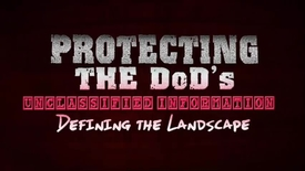 Thumbnail for entry Protecting the DoD's Unclassified Information -- Defining the Landscape