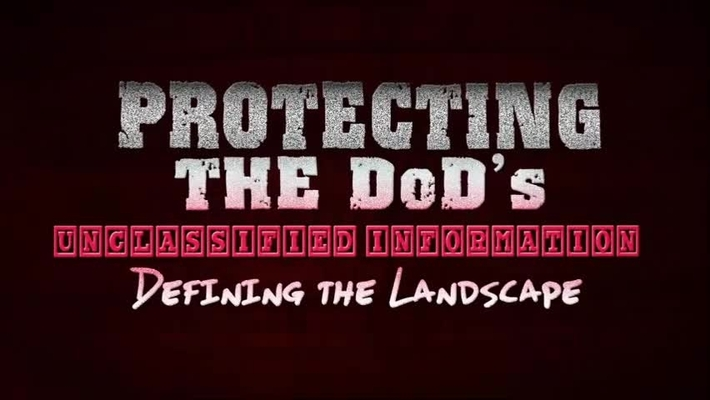 Protecting the DoD's Unclassified Information -- Defining the Landscape