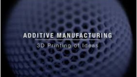 Thumbnail for entry Additive Manufacturing Lesson 3.1