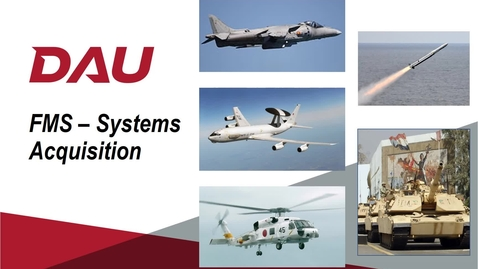 Thumbnail for entry V6 -- ACQ 380 Foreign Military Sales (FMS) Systems Acquisition Lesson