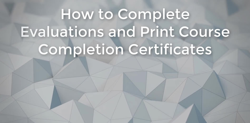 Video thumbnail for How to Complete Evaluations and Print Course Certificates