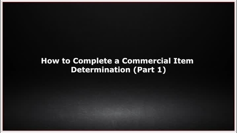Thumbnail for entry CLC139 Video 5.2 How to Complete a Commercial Item Determination Part 1