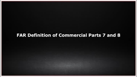 Thumbnail for entry CLC139 Video 2.4 FAR Definition of Commercial parts 7 and 8
