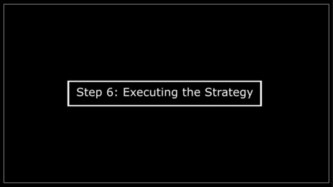 Thumbnail for entry Step 6:  Execute Strategy
