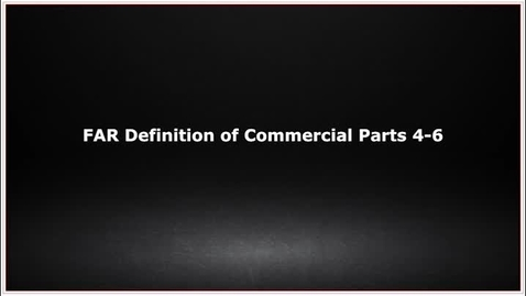 Thumbnail for entry CLC139 Video 2.3 FAR Definition of Commercial Parts 4-6