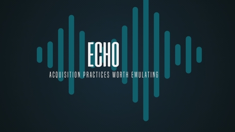 Thumbnail for entry Echo - Taking an ACAT 1 program from an idea without staffing or funding to delivering the first product in 18 months.