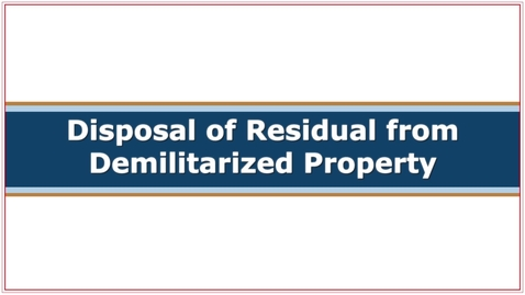 Thumbnail for entry CMC251 Disposal of Residual from Demilitarized Property Post Pilot Review